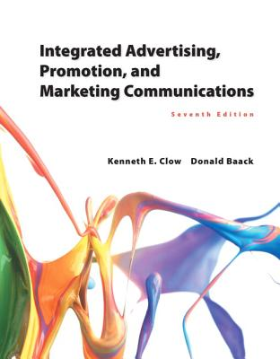 Integrated Advertising, Promotion, and Marketing Communications - Clow, Kenneth E, Professor, and Baack, Donald E, Professor