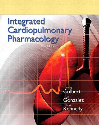 Integrated Cardiopulmonary Pharmacology - Colbert, Bruce J, and Gonzalez, Luis S, III, and Kennedy, Barb J