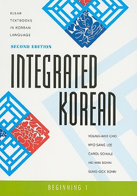 Integrated Korean: Beginning 1, Second Edition - Cho, Young-Mee Yu, and Lee, Hyo Sang, and Schulz, Carol
