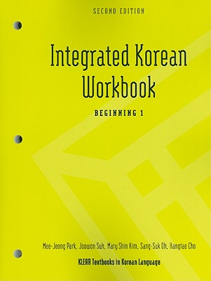 Integrated Korean Workbook: Beginning 1, Second Edition - Park, Mee-Jeong, and Suh, Joowon, and Kim, Mary Shin
