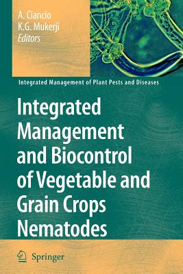 Integrated Management and Biocontrol of Vegetable and Grain Crops Nematodes - Ciancio, A. (Editor), and Mukerji, K. G. (Editor)