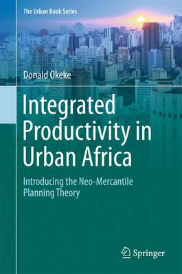 Integrated Productivity in Urban Africa: Introducing the Neo-Mercantile Planning Theory - Okeke, Donald