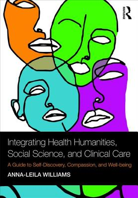 Integrating Health Humanities, Social Science, and Clinical Care: A Guide to Self-Discovery, Compassion, and Well-being - Williams, Anna-leila