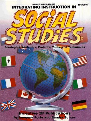 Integrating Instruction in Social Studies: Strategies, Activities, Projects, Tools, and Techniques - Forte, Imogene, and Schurr, Sandra, and Keeling, Jan (Editor)