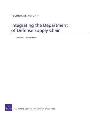 Integrating the Department of Defense Supply Chain - Peltz, Eric, and Robbins, Marc, and McGovern, Geoffrey