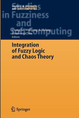 Integration of Fuzzy Logic and Chaos Theory - Li, Zhong (Editor)