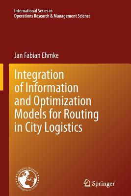 Integration of Information and Optimization Models for Routing in City Logistics - Ehmke, Jan