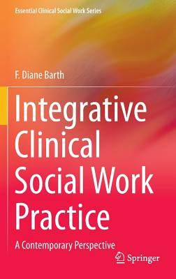 Integrative Clinical Social Work Practice: A Contemporary Perspective - Barth, F. Diane