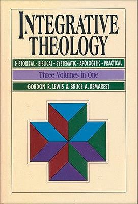 Integrative Theology - Lewis, Gordon R, and Demarest, Bruce A