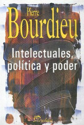 Intelectuales, Politica y Poder - Bourdieu, Pierre, Professor