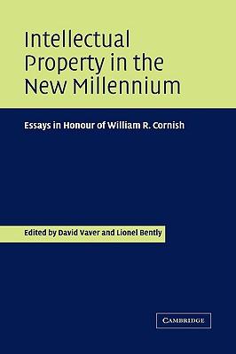 Intellectual Property in the New Millennium: Essays in Honour of William R. Cornish - Vaver, David (Editor)