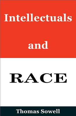 Intellectuals and Race - Sowell, Thomas