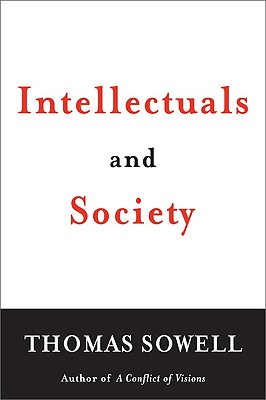 Intellectuals and Society - Sowell, Thomas