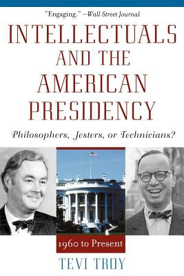 Intellectuals and the American Presidency: Philosophers, Jesters, or Technicians? - Troy, Tevi