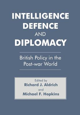 Intelligence, Defence and Diplomacy: British Policy in the Post-War World - Aldrich, Richard J, and Hopkins, Michael F