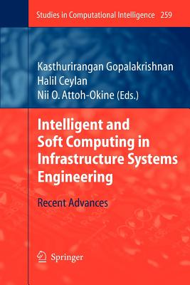 Intelligent and Soft Computing in Infrastructure Systems Engineering: Recent Advances - Gopalakrishnan, Kasthurirangan (Editor), and Ceylan, Halil (Editor), and Attoh-Okine, Nii O (Editor)