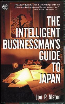 Intelligent Businessman's Guide to Japan - Alston, Jon P