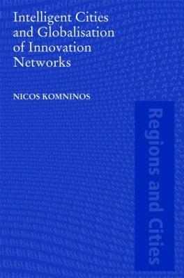 Intelligent Cities and Globalisation of Innovation Networks - Komninos, Nicos