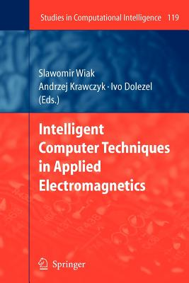 Intelligent Computer Techniques in Applied Electromagnetics - Wiak, Slawomir (Editor), and Krawczyk, Andrzej (Editor), and Dolezel, Ivo (Editor)