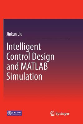 Intelligent Control Design and MATLAB Simulation - Liu, Jinkun