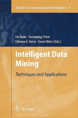 Intelligent Data Mining: Techniques and Applications - Ruan, Da (Editor), and Chen, Guoqing (Editor), and Kerre, Etienne E. (Editor)