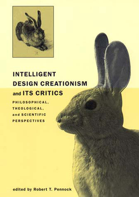 Intelligent Design Creationism and Its Critics: Philosophical, Theological, and Scientific Perspectives - Pennock, Robert T