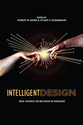 Intelligent Design: Science or Religion? Critical Perspectives - Baird, Robert M (Editor), and Rosenbaum, Stuart E (Editor)
