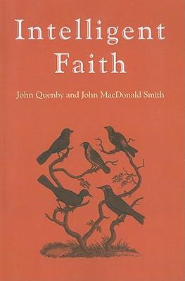 Intelligent Faith: A Celebration of 150 Years of Darwinian Evolution - Smith, John MacDonald (Editor), and Quenby, John (Editor)