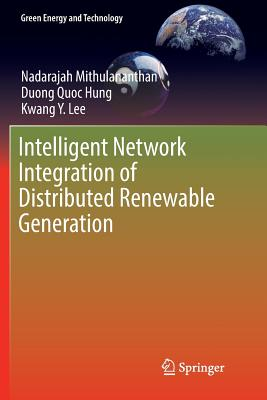 Intelligent Network Integration of Distributed Renewable Generation - Mithulananthan, Nadarajah, and Hung, Duong Quoc, and Lee, Kwang y