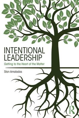 Intentional Leadership: Getting to the Heart of the Matter - Amaladas, Stan