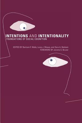 Intentions and Intentionality: Foundations of Social Cognition - Malle, Bertram F, PhD (Editor), and Moses, Louis J (Editor), and Baldwin, Dare A (Editor)