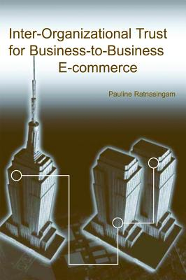 Inter-Organizational Trust for Business-To-Business E-Commerce - Ratnasingam, Pauline