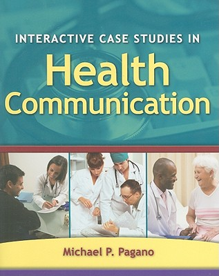 Interactive Case Studies in Health Communication - Pagano, Michael P, PhD, Pa-C
