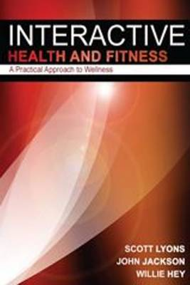 Interactive Health & Fitness: A Practical Approach to Wellness - Lyons, Scott, and Jackson, John, and Hey, Willie