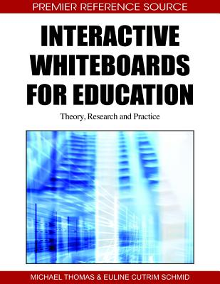 Interactive Whiteboards for Education: Theory, Research and Practice - Thomas, Michael, and Schmid, Euline Cutrim