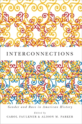 Interconnections: Gender and Race in American History - Faulkner, Carol (Editor), and Parker, Alison M (Editor)
