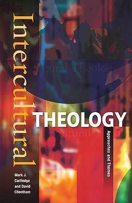Intercultural Theology: Approaches and Themes - Cartledge, Mark J. (Editor), and Cheetham, David (Editor)