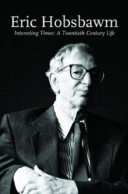 Interesting Times: A Twentieth-Century Life - Hobsbawm, Eric, Professor