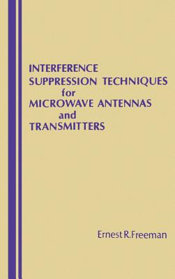 Interference Suppression Techniques for Microwave Antennas and Transmitters - Freeman, Ernest R