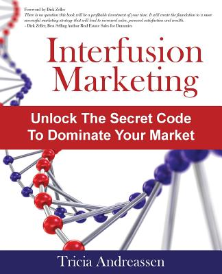 Interfusion Marketing: Unlock the Secret Code to Dominate Your Market - Andreassen, Tricia