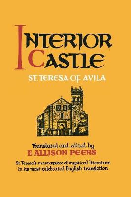 Interior Castle - Teresa of Avila, St, and Peers, E Allison (Translated by)