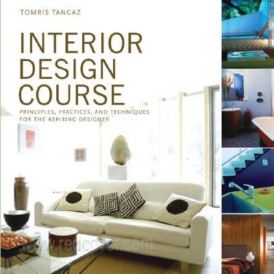 Interior Design Course: Principles, Practices, and Techniques for the Aspiring Designer - Tangaz, Tomris