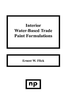 Interior Water-Based Trade Paint Formulations - Flick, Ernest W