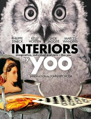 Interiors by Yoo: Imaginative, Individual and Rare - Like You - Starck, Philippe, and Hoppen, Kelly, and Jagger, Jade