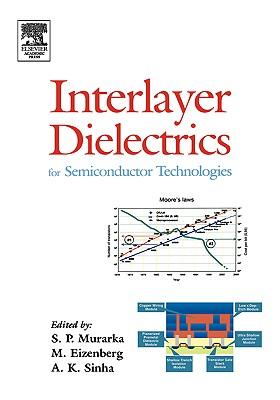 Interlayer Dielectrics for Semiconductor Technologies - Muraka, Shyam P (Editor), and Eizenberg, Moshe (Editor), and Sinha, Ashok K (Editor)