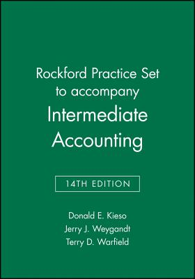 Intermediate Accounting: Rockford Practice Set - Kieso, Donald E., and Weygandt, Jerry J., and Warfield, Terry D.