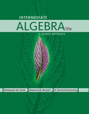 Intermediate Algebra: A Guided Approach - Karr, Rosemary, and Massey, Marilyn, and Gustafson, R David