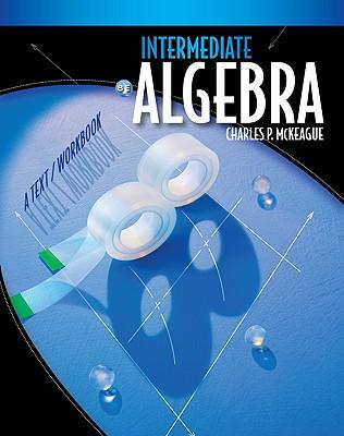 Intermediate Algebra: A Text/Workbook - McKeague, Charles Patrick, III