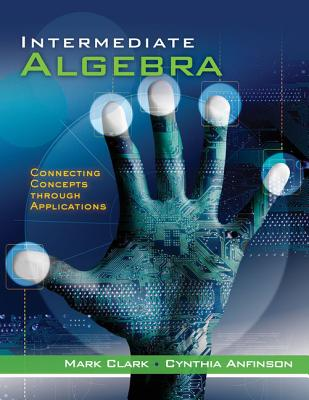Intermediate Algebra: Connecting Concepts Through Applications - Clark, Mark, and Anfinson, Cynthia