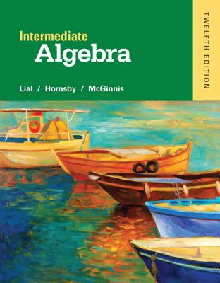 Intermediate Algebra - Lial, Margaret L., and Hornsby, John, and McGinnis, Terry